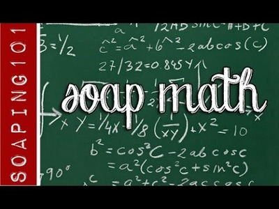 Soapmaking Math : How to Resize Your Recipe