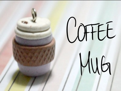 Coffee Cup Tutorial (Polymer Clay)