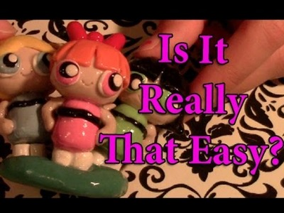 Is It Really That Easy: Polymer Clay Powerpuff Girls
