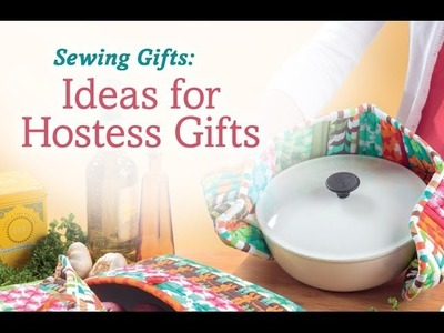 Sewing gifts: ideas for hostess gifts