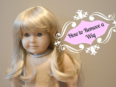 How To Remove An American Girl Doll Wig