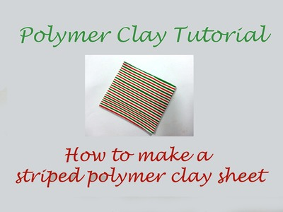 Polymer Clay Tutorial - How to Make a Striped Sheet - Lesson #4