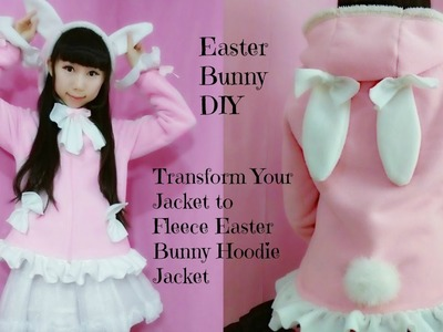 Easter Bunny DIY –Transform Your Hoodie Jacket to Fleece Easter Bunny Hoodie Jacket (Easy)