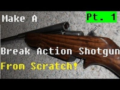 Make A Break Action Shotgun From Scratch Pt. 1