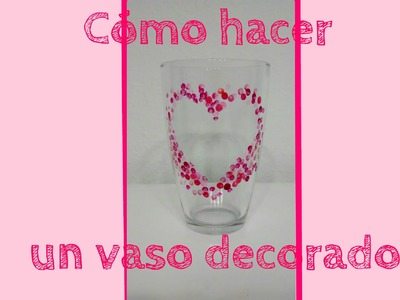 Cómo decorar un vaso en 2 minutos - How to do a glass decorated in 2 minutes
