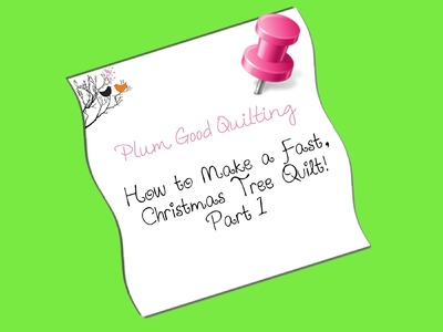 How to Create a Fast Christmas Tree Quilt - Part 1