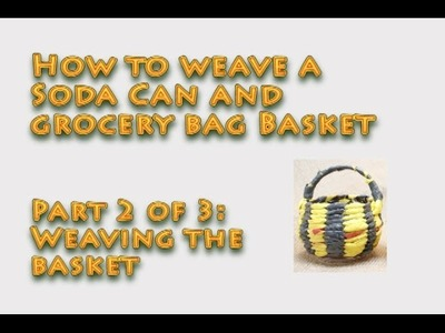 How to weave a basket out of a soda can and grocery bags - Part 2 of 3