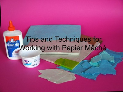 Tips and Techniques for Working with Papier Mâché