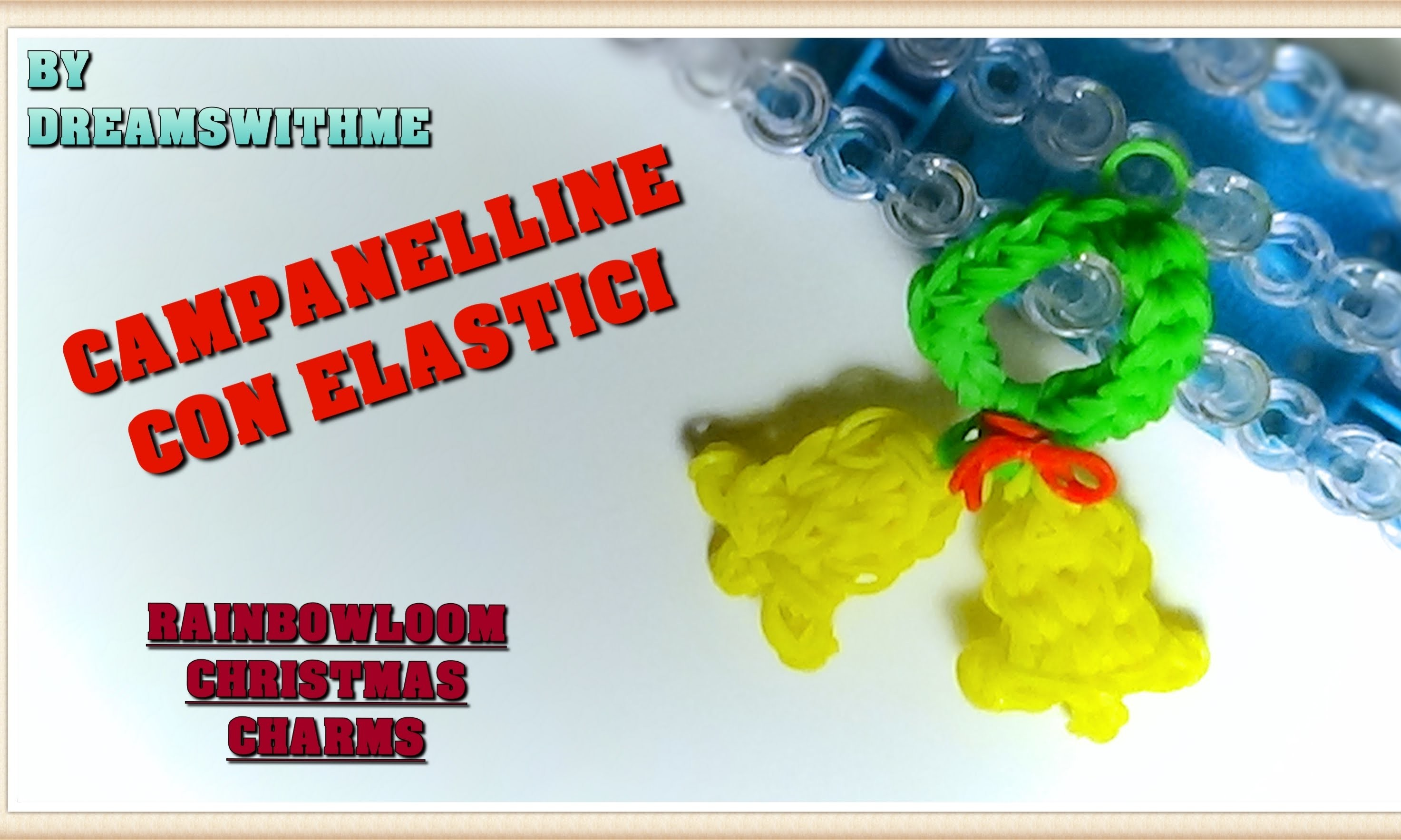 Campanelle CON ELASTICI LOOM BANDS  RAINBOW LOOM BELLS TUTORIAL CHRISTMAS CHARMS
