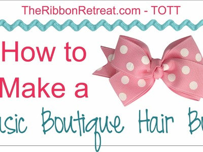 How to Make a Basic Boutique Hair Bow - TOTT Instructions