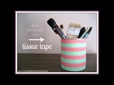 DIY Bote reciclado con tela adhesiva. Recycled pencil pot with tissue tape