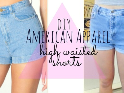 DIY High-Waisted Shorts for $4! (American Apparel Inspired & frayed)