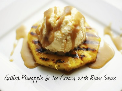 Grilled Pineapple with Vanilla Ice Cream & Rum Sauce