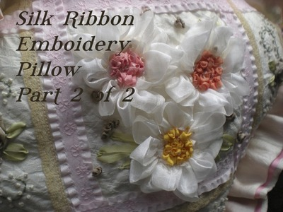 Silk Ribbon Embroidery - Part 2 of 2
