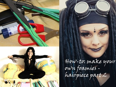 HOW TO: Foamies for your CYBER. GOTHIC. STEAMPUNK HAIRPIECE  - DIY by Ciwana - Part 2