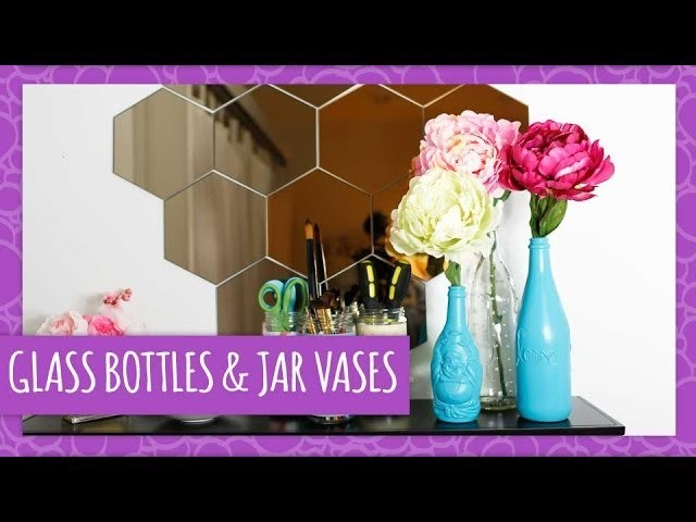How To Turn Old Bottles and Jars into Decorative Vases