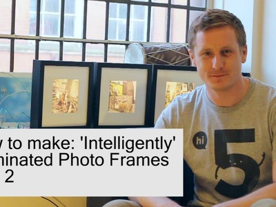 How to make: 'Intelligently' Illuminated Photo Frames : Part 2