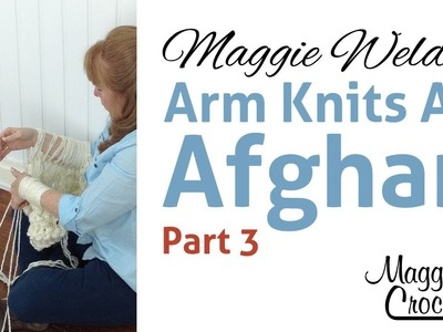 Maggie Weldon Arm Knits an Afghan Part 3