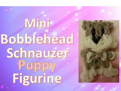 Mini Bobblehead Schnauzer Puppy Figurine rainbow loom tutorial.