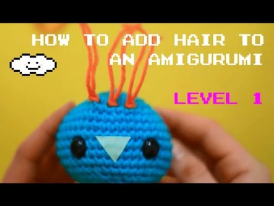 How to add hair to amigurumis in an easy way - Beginners guide
