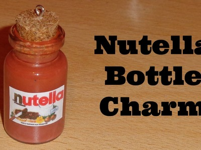How to Make a Nutella Miniature Bottle Charm