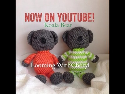 Rainbow Loom Koala Bear Part 2 of 2 Loomigurumi - Looming WithCheryl