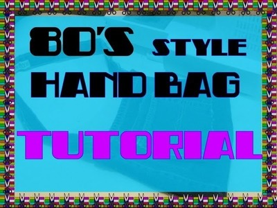 80's Style Hand Bag Tutorial