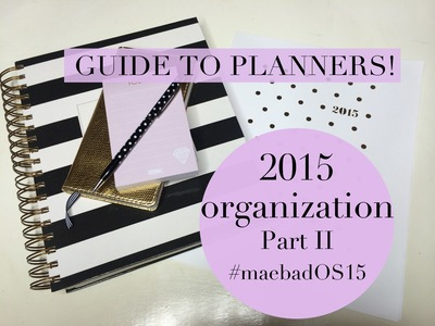 2015 Planner Organization II | Guide, How To Choose & What I'm Not Using! MaeBad