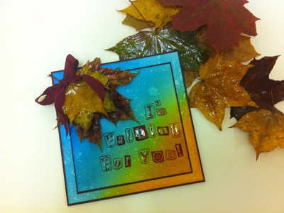 I'm Falling For You Card Tutorial using Autumn Leaves