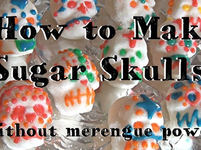 How to Make Sugar Skulls ♥ Without Merengue Powder!