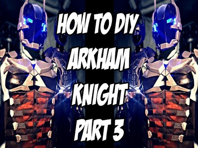 Arkham Knight How to DiY Gauntlets, Shoulder Bicep Guards  from Batman Arkham Knight Part 3