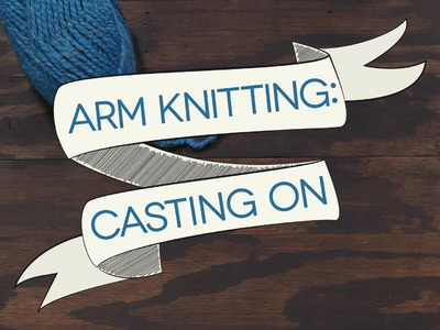 Arm Knitting: Casting On