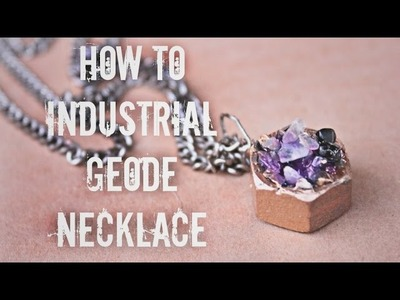 How to Industrial Geode Necklace