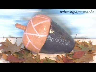 How To Make a Paper Mache Acorn Sculpture