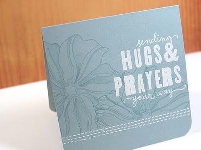 Sending Hugs & Prayers Your Way - Make a Card Monday #127