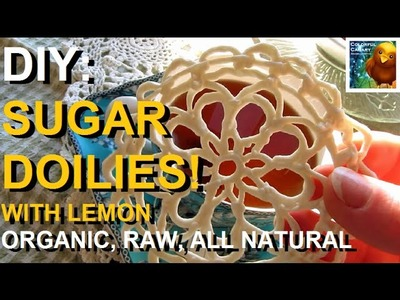 DIY: How To Make Sugar Doilies | With Lemon | All Natural, Organic & Vegan