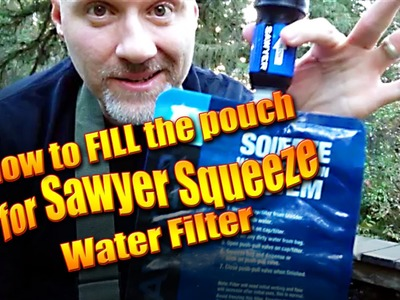 How to fill the Sawyer Squeeze Water Filter bag, pouch, bottle