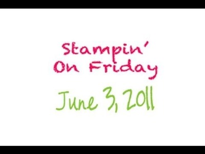 Stampin' on Friday #1