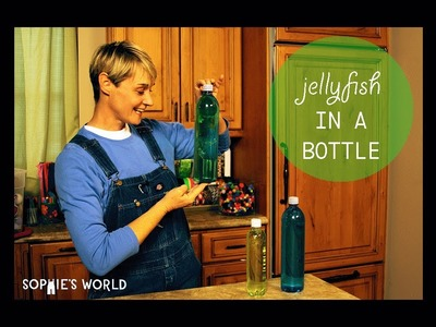 DIY Jellyfish in a Bottle|Sophie's World