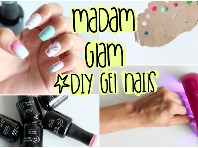 Madam Glam: DIY Gel Nails Tutorial