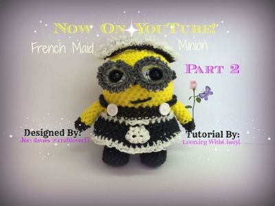 Rainbow Loom FRENCH MAID Minion - Part 2 of 3  Loomigurumi -Amigurumi - Looming WithCheryl