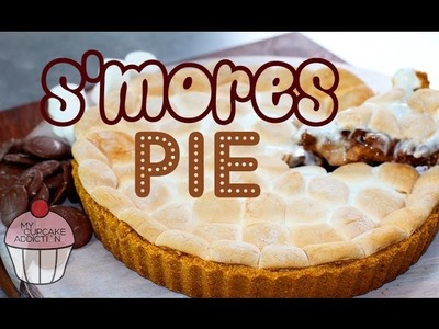 S'MORES PIE RECIPE | Chocolate Marshmallow Pie Dessert | My Cupcake Addiction