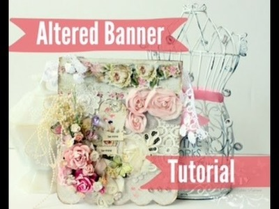 Tutorial - DIY Altered Banner Shabby Chic Style GDT GoneArtsy|How to