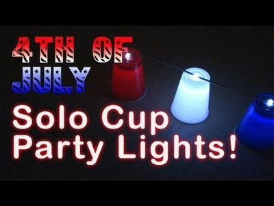 4TH of JULY! - Solo Cup Party Lights!