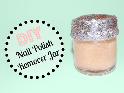 DIY Nail Polish Remover Jar