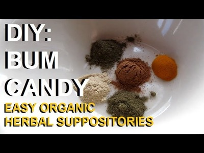 DIY: Bum Candy: Easy Organic Herbal Suppositories