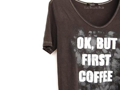 "DIY ""Ok, but first coffee"" T-shirt"