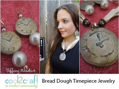 How to Make Bread Dough Timepiece Pendant and Earrings by Tiffany Windsor