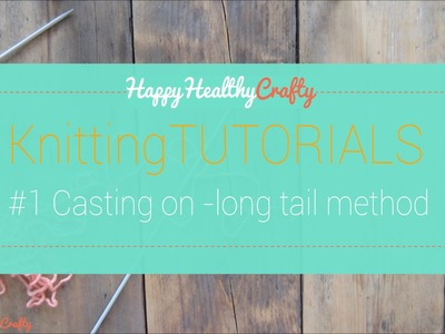 Knitting tutorial: casting on for beginners, long-tail method