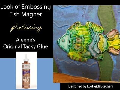 Look of Embossing Fish Magnet featuring Aleene's Tacky Glue